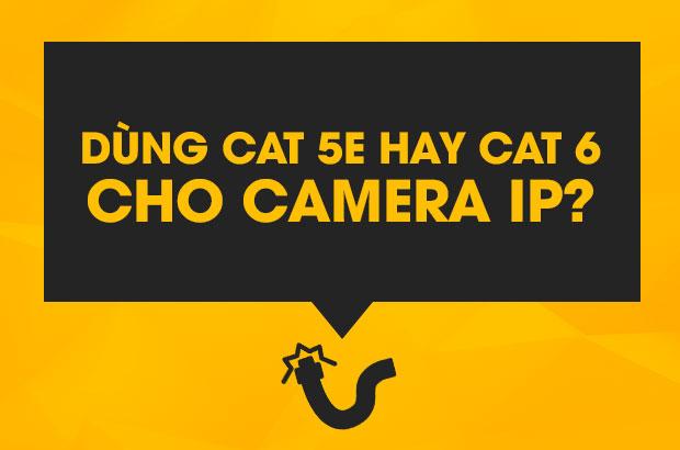 cat5e hay cat6 cho he thong camera ip
